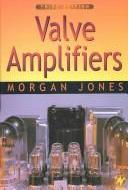 Valve Amplifiers by Morgan Jones